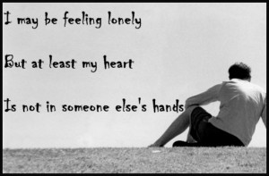 Breakup quote: I may be feeling lonely, but at least my heart is not ...