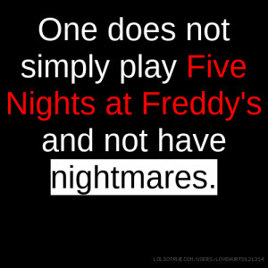 One does not simply play Five Nights at Freddy's and not have ...