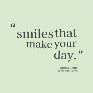 Quotes Picture: smiles that make your day