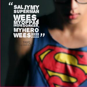 Sal jy my SUPERMAN wees, my oppas in die donker, my HERO wees!!!!