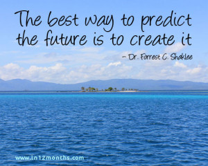 ... way to predict the future is to create it quote - Dr Forrest C Shaklee