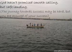 God hasn't promised smooth sailing , but safe landing.