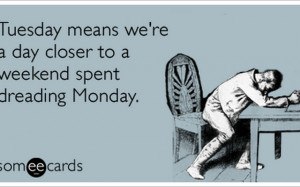 tuesday-weekend-monday-work-job-workplace-ecards-someecards.png