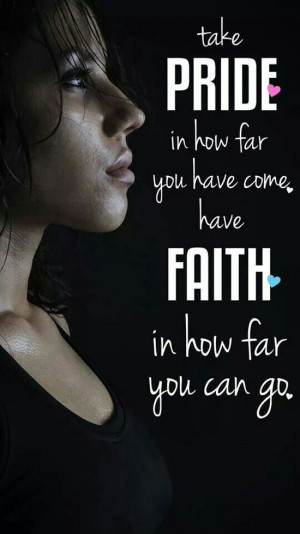 Related Pictures take pride in how far you have come and have faith in ...