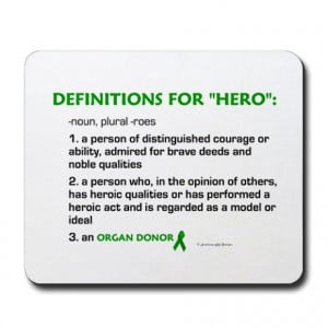Organ Donation Quotes http://www.cafepress.com/+hero_definitions_organ ...
