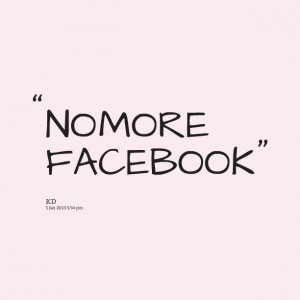 Quotes Picture: no more facebook
