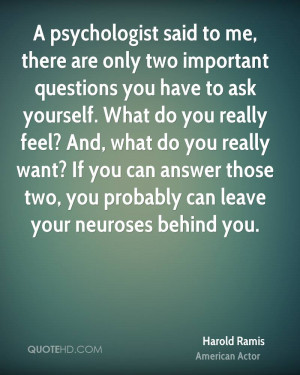 psychologist said to me, there are only two important questions you ...