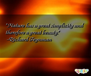 Nature has a great simplicity and therefore a great beauty .