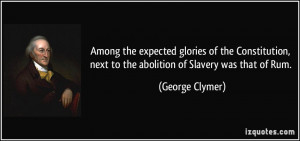 ... , next to the abolition of Slavery was that of Rum. - George Clymer