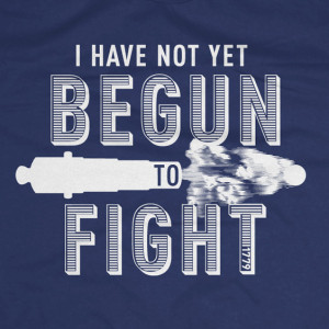 The FIGHT QUOTE tee . During his engagement with HMS Serapis, Jones ...