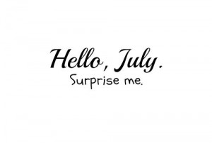 Hello july and Welcome new Month!