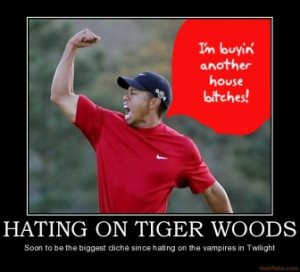 hating-on-tiger-woods-tiger-woods-ramdom-demotivational-poster ...
