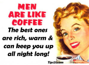 Coffee Quotes For Facebook Men are like coffee: the best