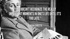 agatha christie quotes | ... in one's life until it's t... - Agatha ...