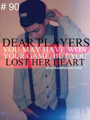 Dear Players you may have won your game, but you lost Her Heart.