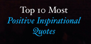 Top 10 Most Positive Inspirational Quotes Guaranteed To Awaken Your ...