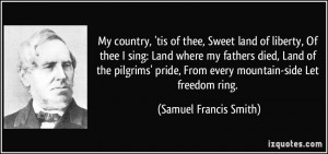 My country, 'tis of thee, Sweet land of liberty, Of thee I sing: Land ...