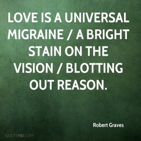 Robert Graves - Love is a universal migraine / A bright stain on the ...