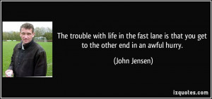 The trouble with life in the fast lane is that you get to the other ...