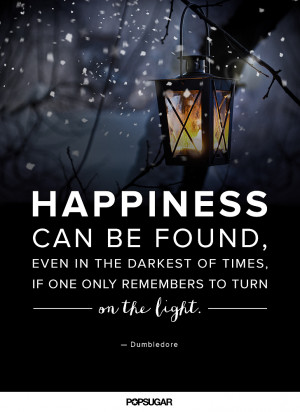 Happiness can be found, even in the darkest of times, if one only ...