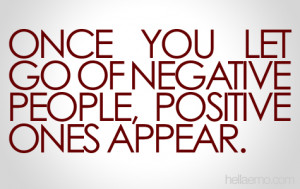 once you let go of negative people positive ones appear