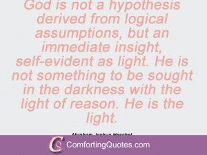... with the light of reason. He is the light. Abraham Joshua Heschel