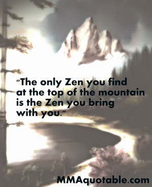 the only zen you find at the top of the mountain is the zen you bring ...