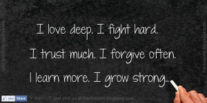 love deep. I fight hard. I trust much. I forgive often. l learn more ...