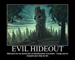 Evil Hideouts (and quotes)