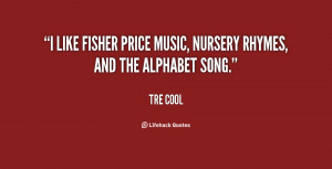 like Fisher Price music, nursery rhymes, and the alphabet song ...