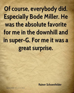 Of course, everybody did. Especially Bode Miller. He was the absolute ...