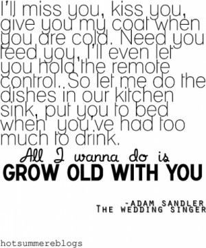 All I wanna do is GROW OLD WITH YOU. ♥