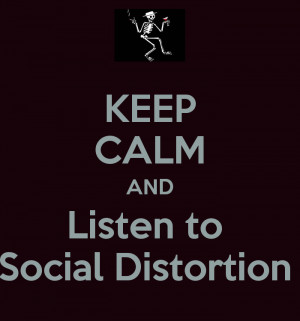 KEEP CALM AND Listen to Social Distortion