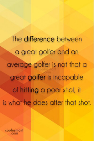 Funny Golf Quotes Quote: The difference between a great golfer and...