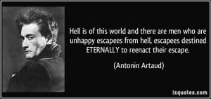 Hell is of this world and there are men who are unhappy escapees from ...
