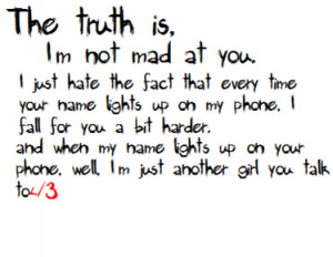 The Truth Is,Im not mad at you ~ Break Up Quote