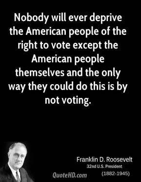 - Nobody will ever deprive the American people of the right to vote ...