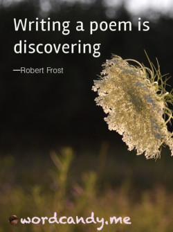 "Quotes. ""Writing a poem is discovering"" Photo Ruth Mowry. Quote ..."