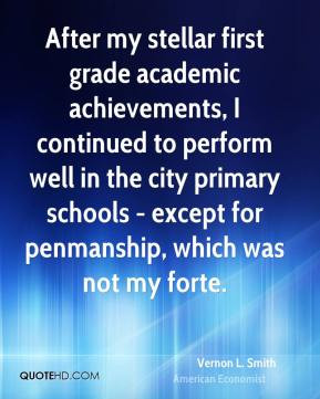 Vernon L. Smith - After my stellar first grade academic achievements ...