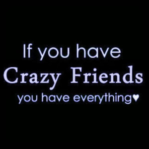 Crazy Friends Quotes And Sayings