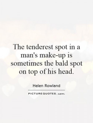 make up is sometimes the bald spot on top of his head picture quote 1