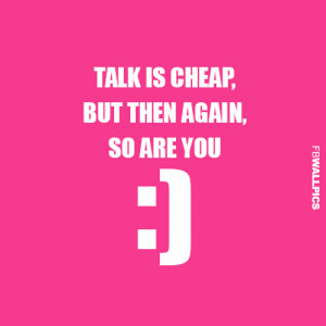 Talk Is Cheap Bitchy Girly Quote Picture
