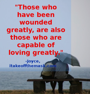 Those who have been wounded greatly, are also those who are capable of ...