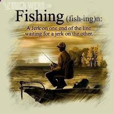 funny fishing quotes not true.... just funny