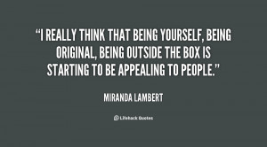 really think that being yourself, being original, being outside the ...