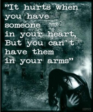 It hurts when you have someone in your heart, but you can't have them ...