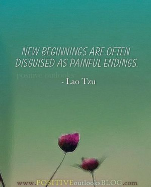 New beginnings are often disguised as painful endings. #laotzu #quote ...