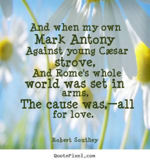to make picture quotes about love - And when my own mark antony