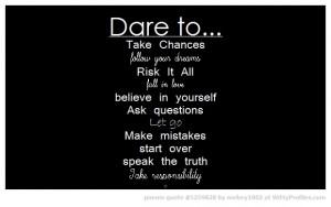 Dare to... Take Chances follow your dreams Risk It All fall in love ...