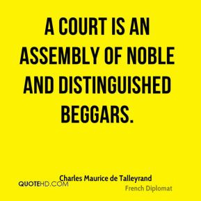 Charles Maurice de Talleyrand - A court is an assembly of noble and ...